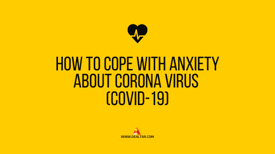 How To Cope With Anxiety About Corona Virus (COVID-19)
