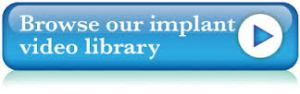 View our Dental Implant Library of Videos