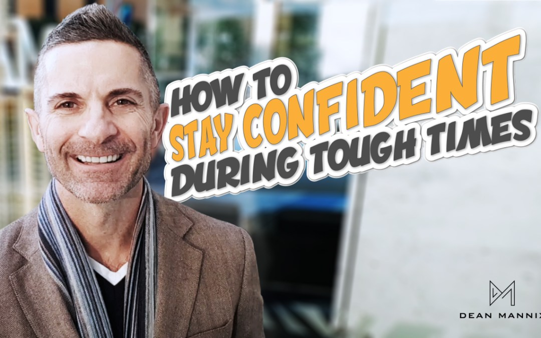 How to Stay Confident During Tough Times