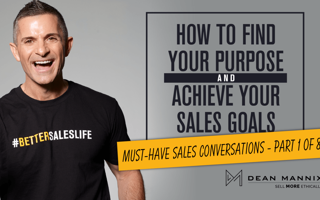 How to Find Your Purpose and Achieve Your Sales Goals (Must-Have Sales Conversations – Part 1 of 8)