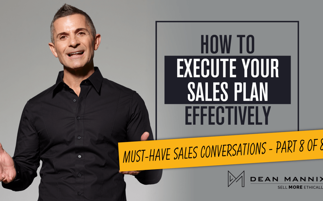 How to Execute Your Sales Plan Effectively (Must-Have Sales Conversations – Part 8 of 8)