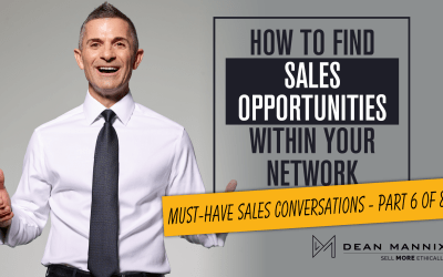 How to Find Sales Opportunities Within Your Network (Must-Have Sales Conversations – Part 6 of 8)