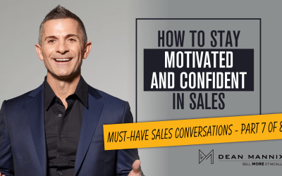 How to Stay Motivated and Confident in Sales (Must-Have Sales Conversations – Part 7 of 8)