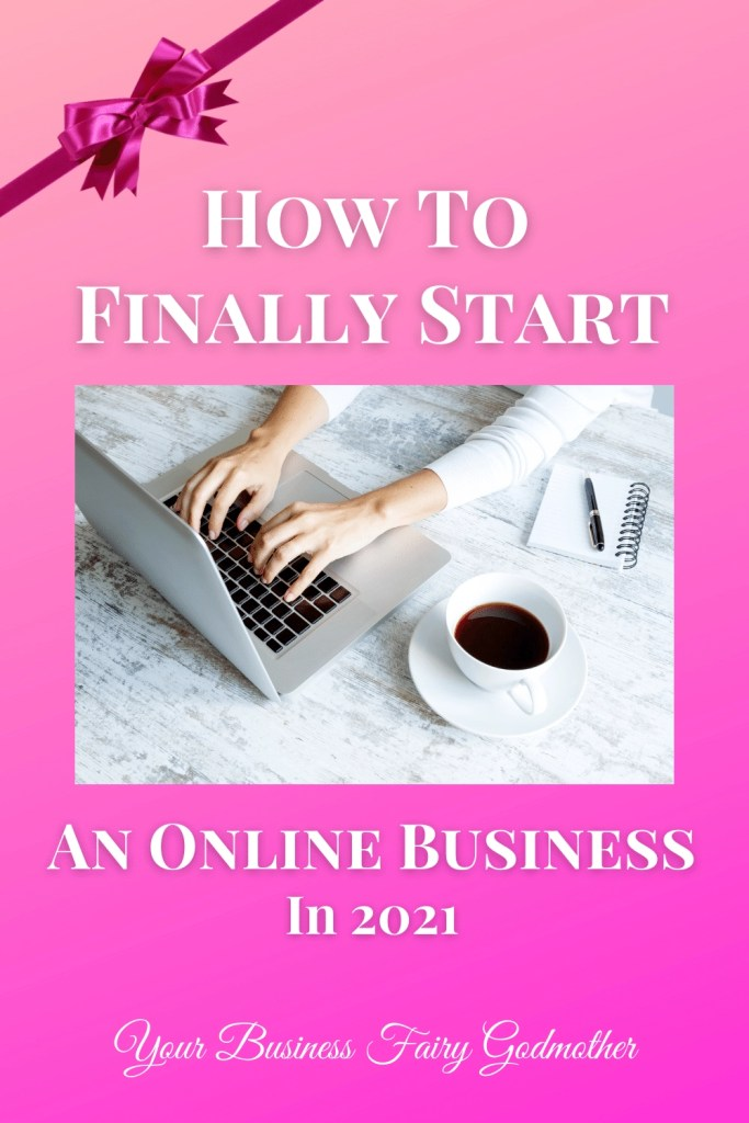 How To Finally Start An Online Business In 2021
