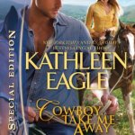 Cowboy Take Me Away Kathleen Eagle