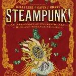 Steampunk! edited Kelly Link and Gavin Grant