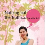 Nothing But the Truth (and a few white lies) by Justina Chen Headley