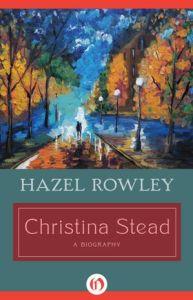 Christina Stead: A Biography      by     Hazel Rowley