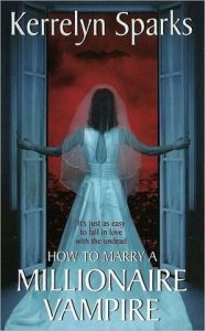 How to Marry a Millionaire Vampire (Love at Stake Series #1) by Kerrelyn Sparks