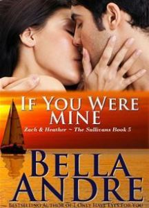 If You Were Mine: The Sullivans, Book 5  The Sullivans - #5      By: Bella Andre