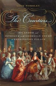 The Courtiers: Splendor and Intrigue in the Georgian Court at Kensington Palace      by     Lucy Worsley