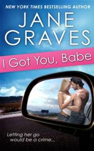 I Got You, Babe - A Sexy Romantic Comedy By: Jane Graves
