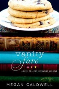 Vanity Fare - A novel of lattes, literature, and love      By: Megan Caldwell