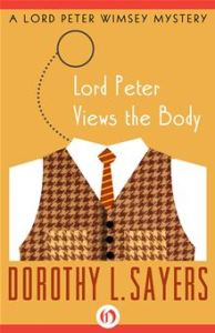 Lord Peter Views the Body  The Lord Peter Wimsey Mysteries      By: Dorothy L. Sayers