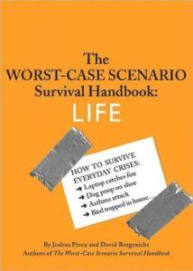 The Worst-Case Scenario Survival Handbook: Life by Joshua Piven