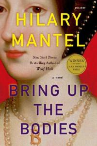 Bring Up the Bodies: A Novel Hilary Mantel