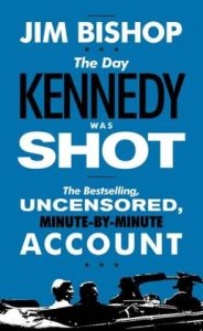 The Day Kennedy Was Shot   by Jim Bishop