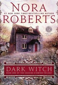 Dark Witch: Book One of The Cousins O'Dwyer Trilogy Nora Roberts