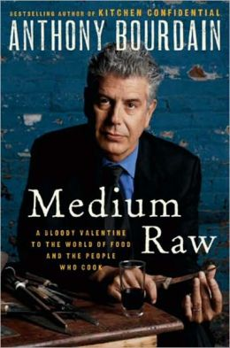 Medium Raw: A Bloody Valentine to the World of Food and the People Who Cook  by Anthony Bourdain