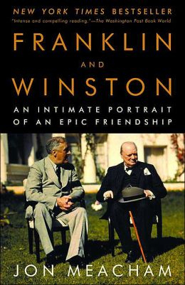Franklin and Winston: An Intimate Portrait of an Epic Friendship by Jon Meacham