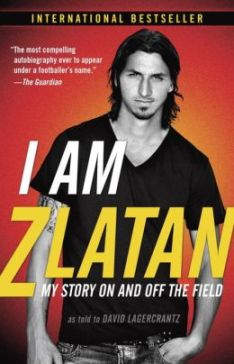 I Am Zlatan: My Story On and Off the Field by Zlatan Ibrahimovic