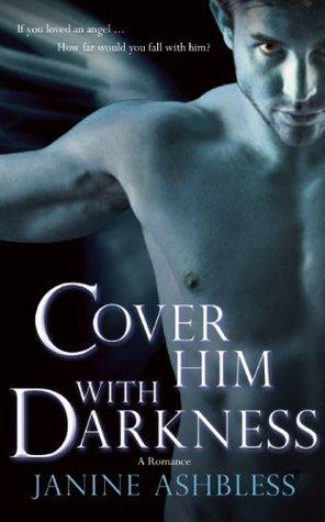 Cover Him With Darkness by Janine Ashbless