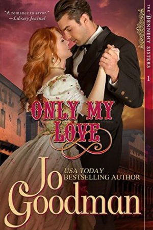Only My Love (Dennehy Sisters #1) by Jo Goodman