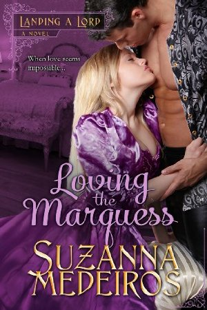 Loving the Marquess (Landing a Lord Book 1)  by Suzanna Medeiros