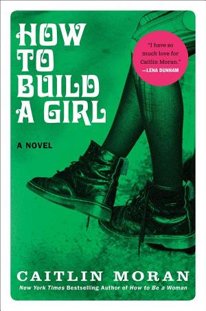 How to Build a Girl   Caitlin Moran