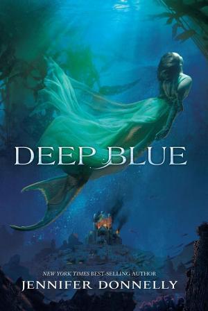 Waterfire Saga, Book One: Deep Blue: A Mermaids Novel Jennifer Donnelly