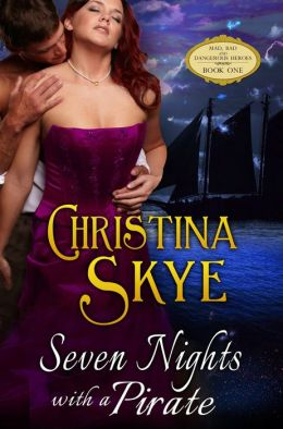 Seven Nights With A Pirate (Mad, Bad and Dangerous Heroes Book 1) by Christina Skye