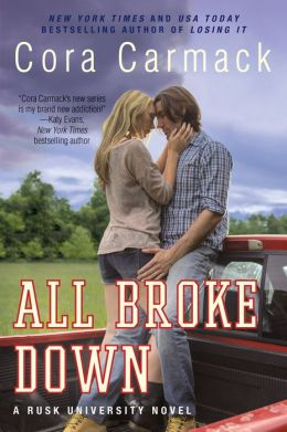 All Broke Down (Rusk University Series #2) by Cora Carmack