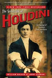 The Secret Life of Houdini The Making of America's First Superhero by William Kalush