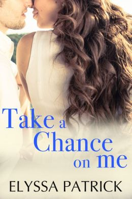 Take a Chance on Me by Elyssa Patrick