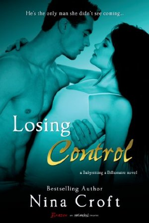 Losing Control (Entangled Brazen) (Babysitting A Billionaire Book 1)  by Nina Croft