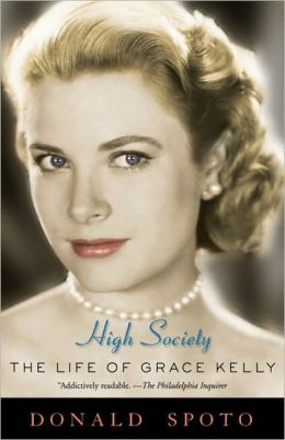 High Society: The Life of Grace Kelly by Donald Spoto