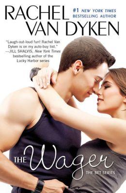The Wager: The Bet series: Book 2 by Rachel Van Dyken