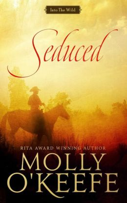 Seduced (Into The Wild Book 1)  by Molly O'Keefe