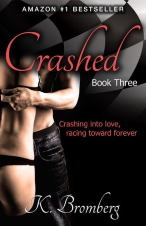 Crashed (Driven #3) by K. Bromberg (
