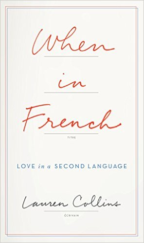 REVIEW When in French Love in a Second Language by Lauren Collins