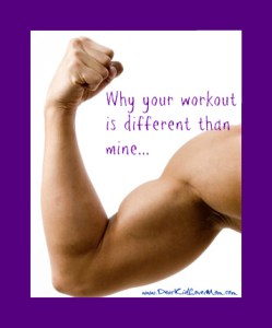 College kid workout is different than mom's--Why my workout is different than yours