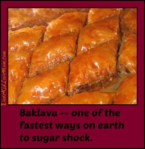 Baklava--the world quickest way to sugar shock