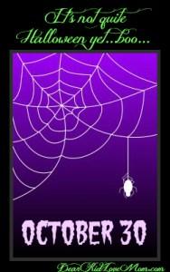 October 30 It's not Halloween yet DearKidLoveMom.com