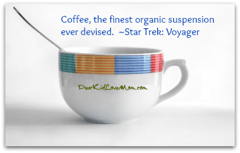 Coffee, the finest organic suspension ever devised. ~Star Trek: Voyager DearKidLoveMom