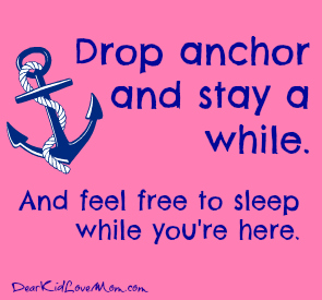Drop anchor and stay for a while DearKidLoveMom.com