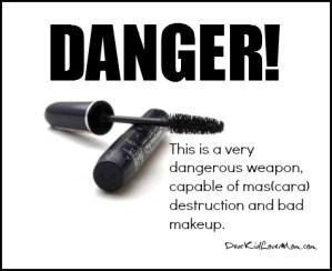 This is a dangerous weapon capable of mas(cara) destruction DearKidLoveMom.com