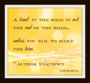 A bend in the road is not the end of the road...unless you fail to make the turn. College life isn't always easy. DearKidLoveMom.com