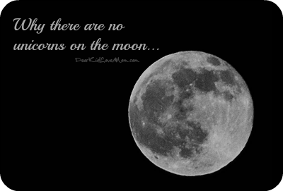 Why there are no unicorns on the moon. DearKidLoveMom.m