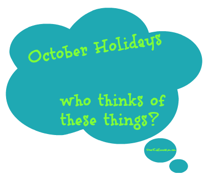 October Holidays. Who thinks of these things? DearKidLoveMom.com