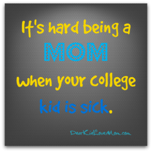 It's hard being a mom when your college kid is sick. DearKidLoveMom.com